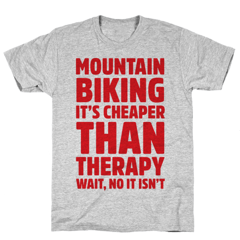 Mountain Biking It's Cheaper Than Therapy Mens T-Shirt