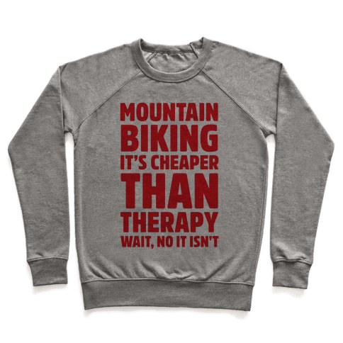 Mountain Biking It's Cheaper Than Therapy Pullover
