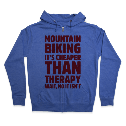 Mountain Biking It's Cheaper Than Therapy Zip Hoodie