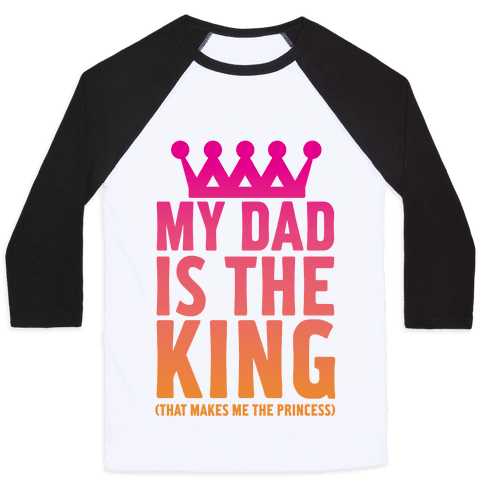 My Dad is the King Baseball Tee