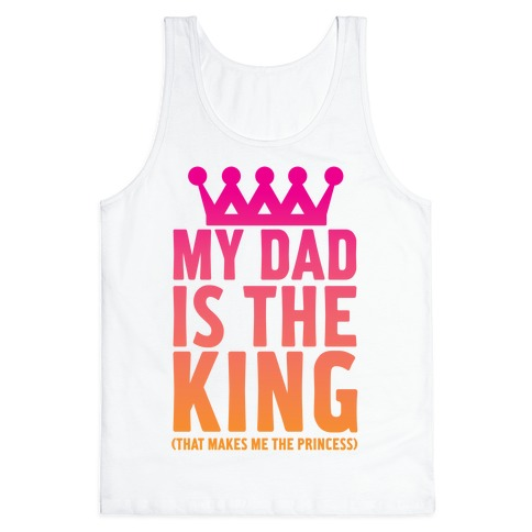 My Dad is the King Tank Top