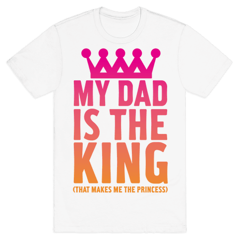 My Dad is the King Mens T-Shirt