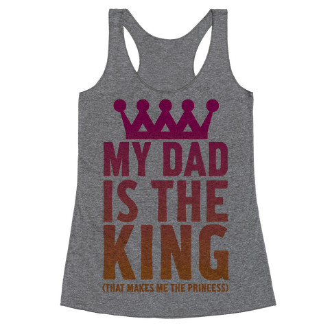My Dad is the King Racerback Tank Top
