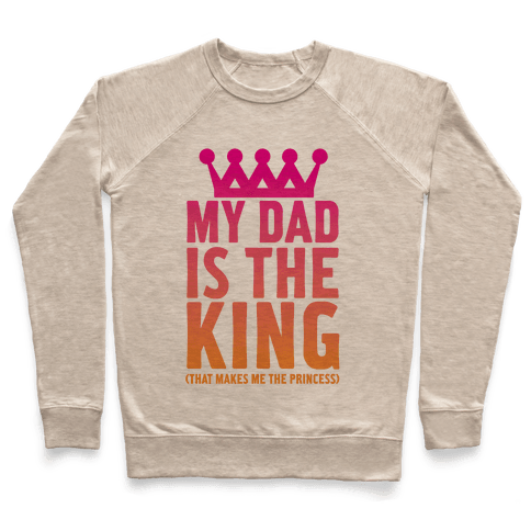 My Dad is the King Pullover