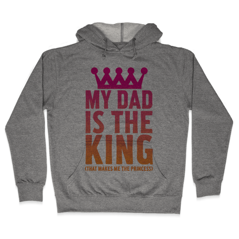My Dad is the King Hooded Sweatshirt