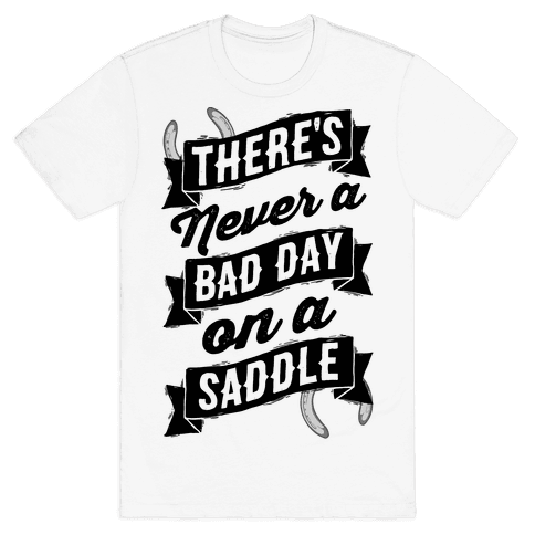 There's Never A Bad Day On A Saddle Mens T-Shirt