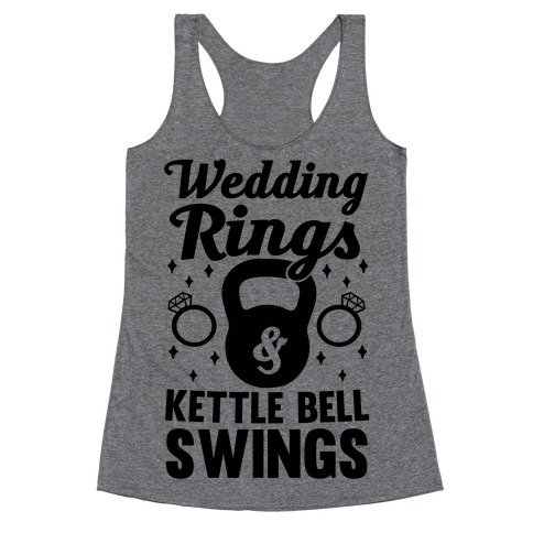 Wedding Rings & Kettle Bell Swings Racerback Tank Top
