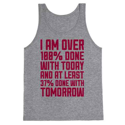 Over 100% Done With Today Tank Top