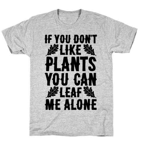 If You Don't Like Plants You Can Leaf Me Alone T-Shirt
