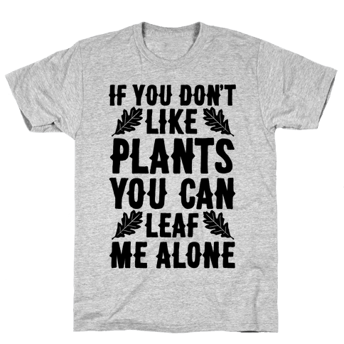 If You Don't Like Plants You Can Leaf Me Alone Mens T-Shirt