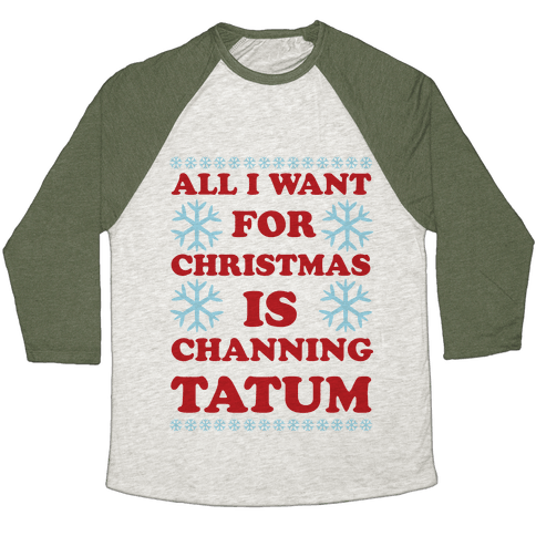 All I Want for Christmas is Channing Tatum Baseball Tee