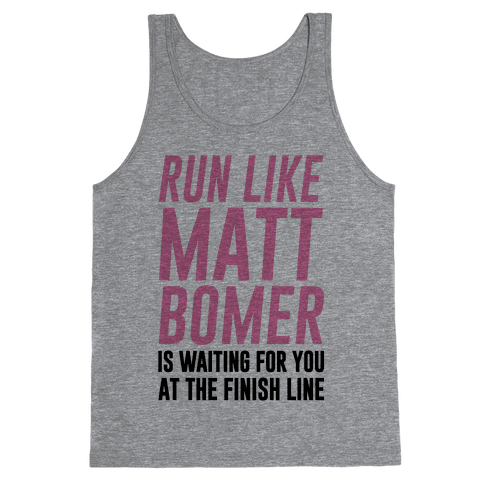 Run Like Matt Bomer Is Waiting For You At The Finish Line Tank Top