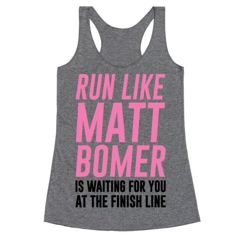 Run Like Matt Bomer Is Waiting For You At The Finish Line Racerback Tank Top