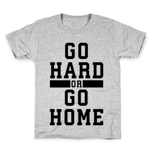 Go Hard or Go Home! Kids T-Shirt
