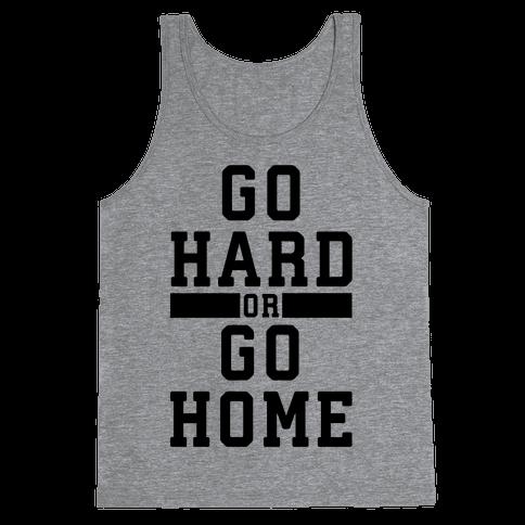 Go Hard or Go Home! Tank Top