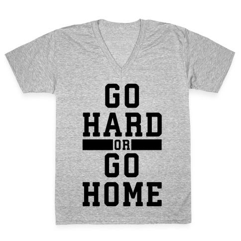 Go Hard or Go Home! V-Neck Tee Shirt