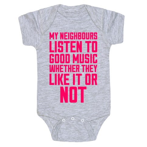 My Neighbours Listen To Good Music Baby Onesy