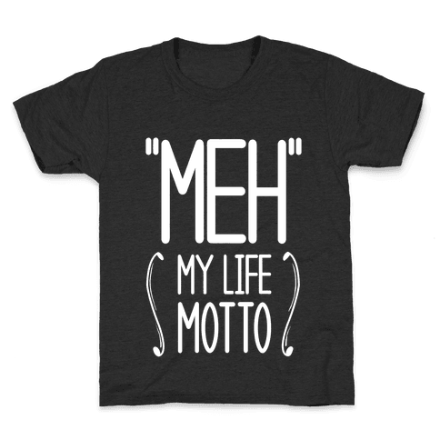 """Meh""- My Life Motto Kids T-Shirt"