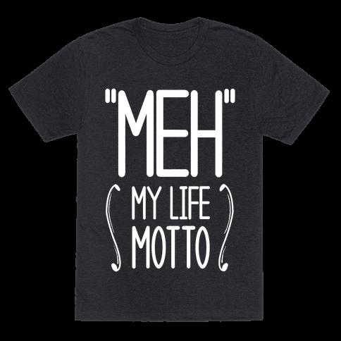 Meh - My Life Motto