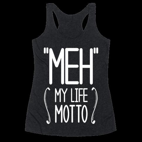 """Meh""- My Life Motto Racerback Tank Top"