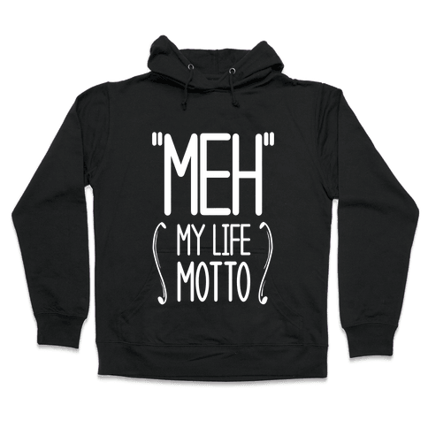 """Meh""- My Life Motto Hooded Sweatshirt"