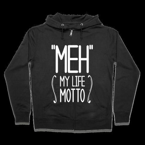 """""""Meh""""- My Life Motto Zip Hoodie"""