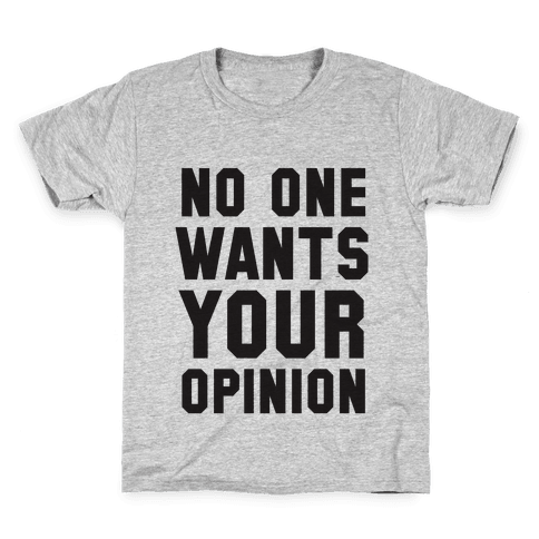 No One Wants Your Opinion Kids T-Shirt