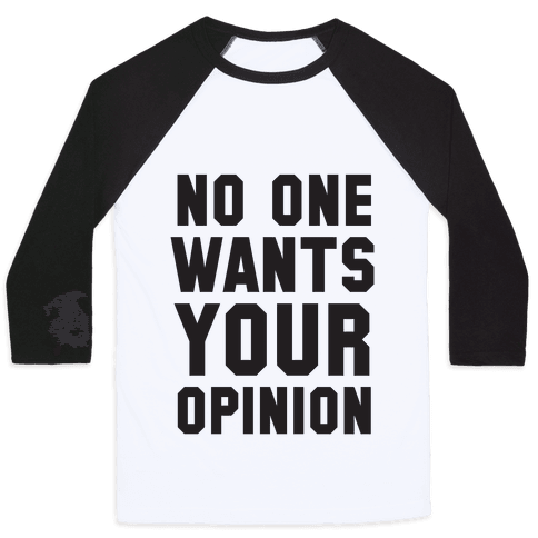 No One Wants Your Opinion Baseball Tee