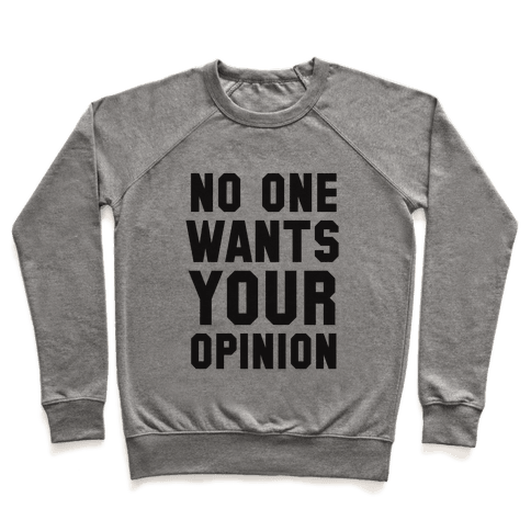 No One Wants Your Opinion Pullover