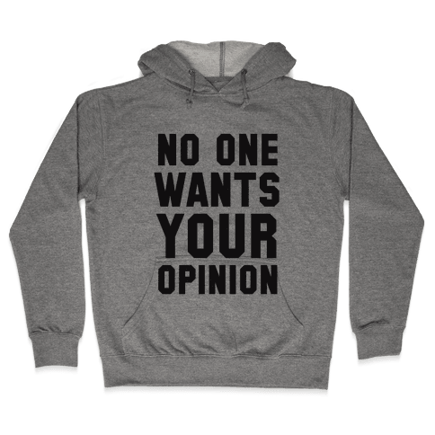 No One Wants Your Opinion Hooded Sweatshirt