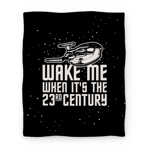 Wake Me When It's The 23rd Century Blanket