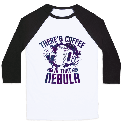 There's Coffee in That Nebula Baseball Tee