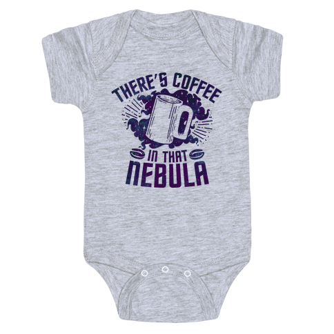 There's Coffee in That Nebula Baby Onesy