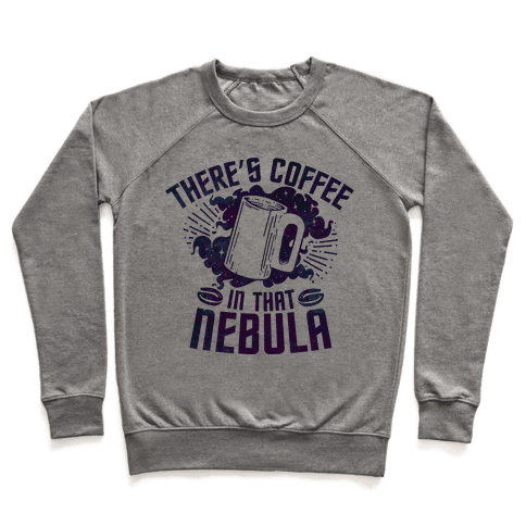 There's Coffee in That Nebula Pullover