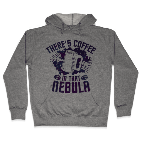 There's Coffee in That Nebula Hooded Sweatshirt