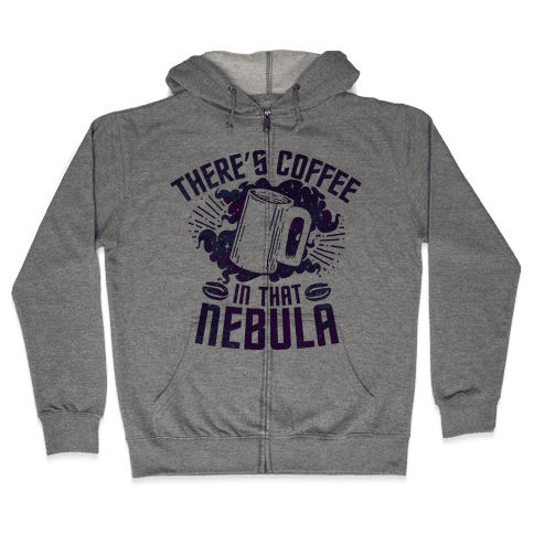 There's Coffee in That Nebula Zip Hoodie
