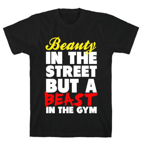Lady in the Street and a Beast in the Gym Mens T-Shirt