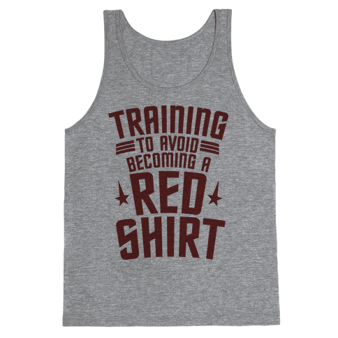 Training To Avoid Becoming A Red Shirt Tank Top
