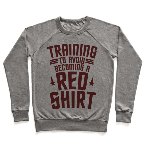 Training To Avoid Becoming A Red Shirt Pullover