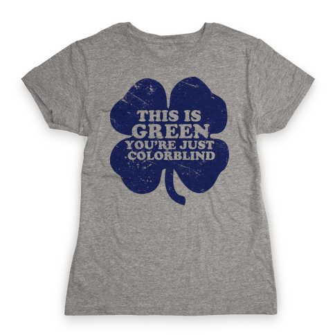 This Is Green You're Just Colorblind Womens T-Shirt