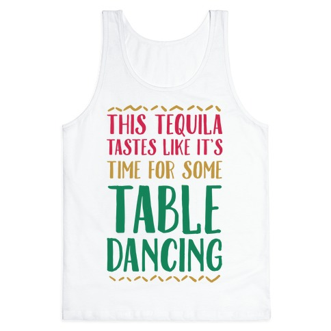 This Tequila Tastes Like It's Time For Some Table Dancing Tank Top