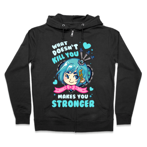 What Doesn't Kill You Makes You Stronger Sayaka Parody Zip Hoodie