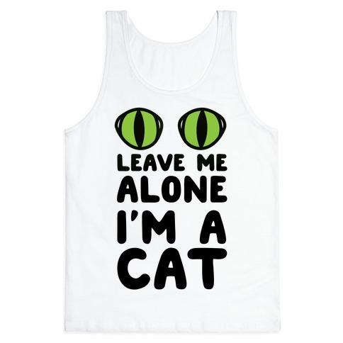 Leave Me Alone I'm A Cat Tank Top