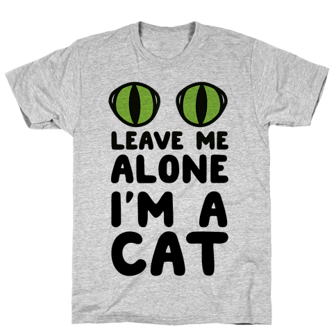 Leave Me Alone I'm A Cat Mens T-Shirt
