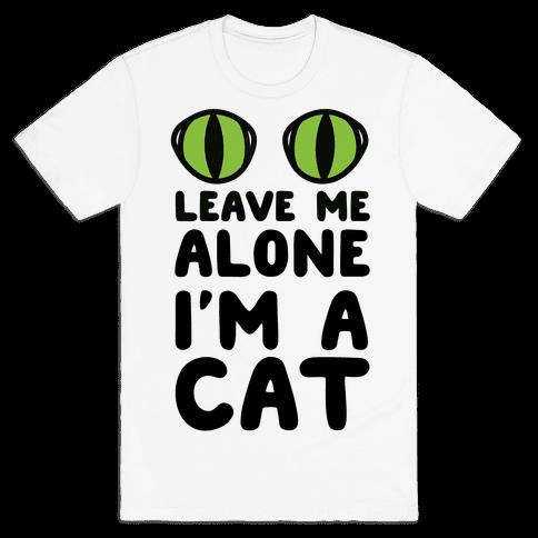 Leave Me Alone I'm A Cat Mens T-Shirt