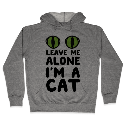 Leave Me Alone I'm A Cat Hooded Sweatshirt