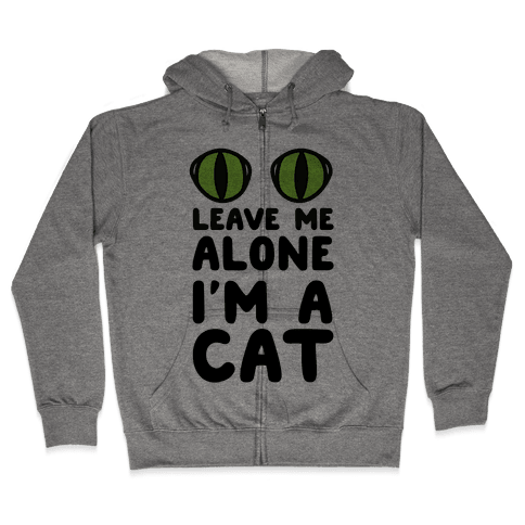 Leave Me Alone I'm A Cat Zip Hoodie