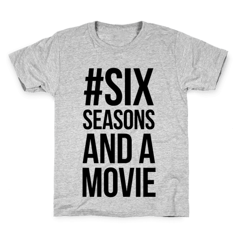 Six Seasons and a Movie Kids T-Shirt