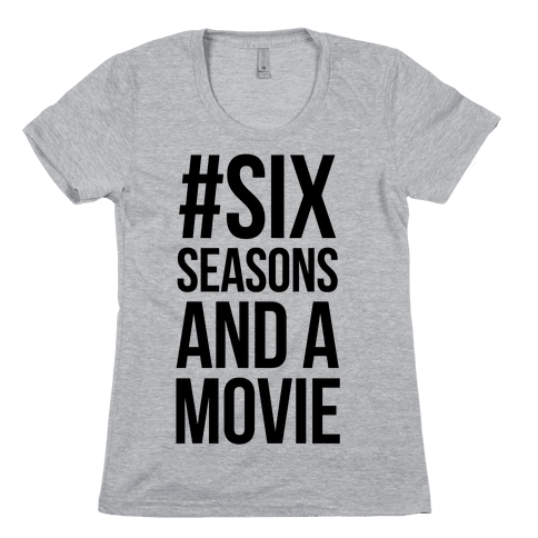 Six Seasons and a Movie Womens T-Shirt