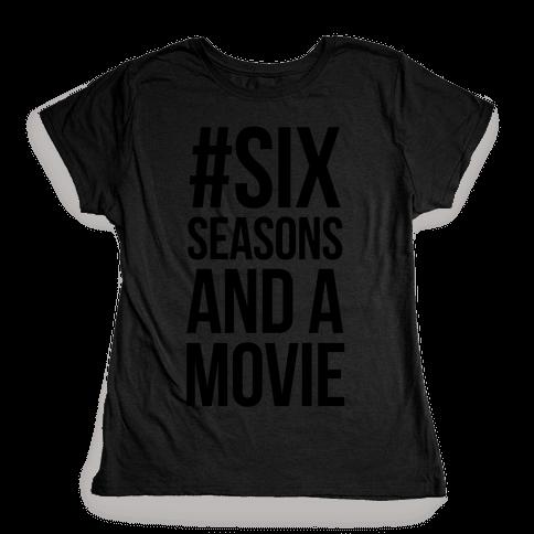 Six Seasons and a Movie Womens T-Shirt
